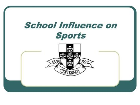 School Influence on Sports. School Influences in PE We are all affected by our experiences of PE in school, and also the importance given to PE and sport.
