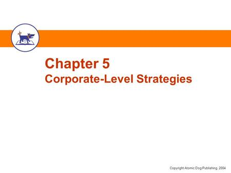 Copyright Atomic Dog Publishing, 2004 Chapter 5 Corporate-Level Strategies.