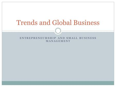 ENTREPRENEURSHIP AND SMALL BUSINESS MANAGEMENT Trends and Global Business.