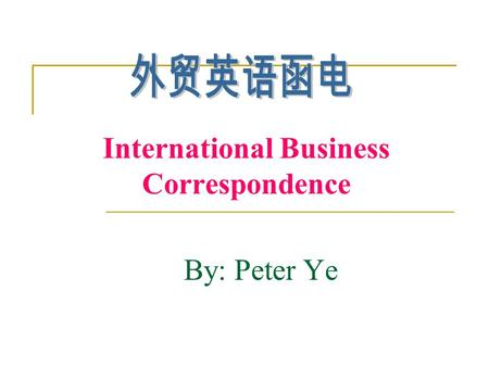International Business Correspondence By: Peter Ye.