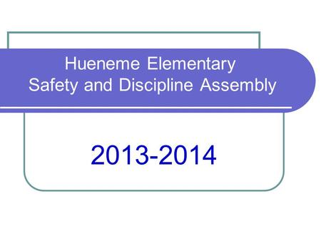 Hueneme Elementary Safety and Discipline Assembly 2013-2014.