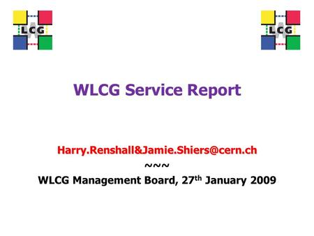 WLCG Service Report ~~~ WLCG Management Board, 27 th January 2009.