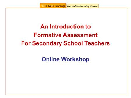 Online Workshop An Introduction to Formative Assessment For Secondary School Teachers.