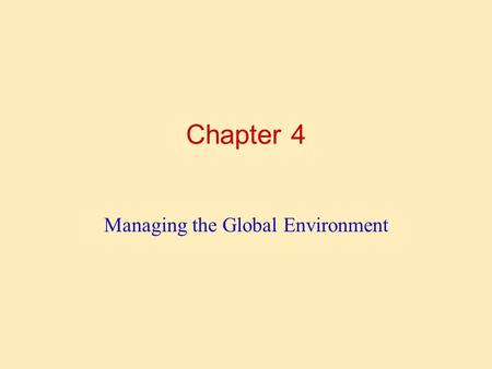 Chapter 4 Managing the Global Environment. LEARNING OUTLINE Follow this Learning Outline as you read and study this chapter. What's Your Global Perspective?