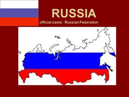 RUSSIA official name: Russian Federation. Russian Revolution/The Last Tsar Assasinated 1917 Economic Readjustment 1848 Karl Marx Communist Manifesto Romanov.