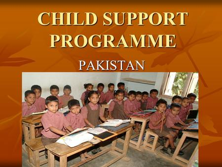CHILD SUPPORT PROGRAMME PAKISTAN. Hypothesis CSP Pilot Hypothesis: linking additional cash support to the FSP families with children would force them.