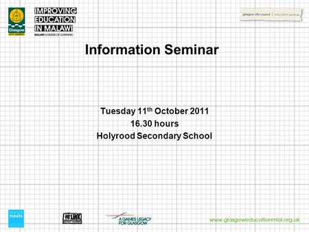 Information Seminar Tuesday 11 th October 2011 16.30 hours Holyrood Secondary School.
