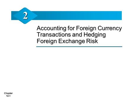 2 Accounting for Foreign Currency Transactions and Hedging Foreign Exchange Risk.