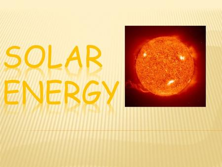 Solar energy is the energy produced by the sun and is converted to useful energy by human beings, either to produce electricity or heat something.