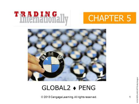 © 2013 Cengage Learning. All rights reserved. CHAPTER 5 GLOBAL2  PENG © OLIVER LANG/AFP/Getty Images 1.