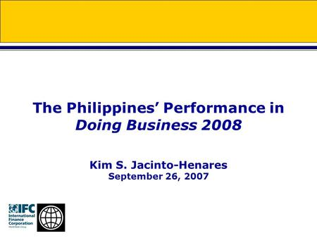 The Philippines' Performance in Doing Business 2008 Kim S. Jacinto-Henares September 26, 2007.
