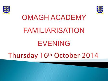 Thursday 16 th October 2014 OMAGH ACADEMY FAMILIARISATION EVENING.