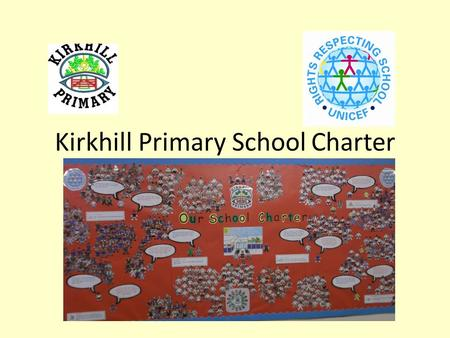 Kirkhill Primary School Charter. You have the same rights as everyone else: whatever your race, religion or abilities, whatever you think or say, whatever.