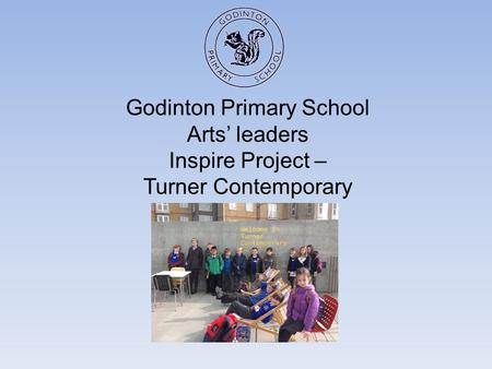 Godinton Primary School Arts' leaders Inspire Project – Turner Contemporary.