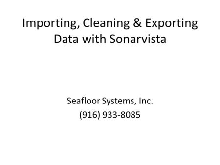 Importing, Cleaning & Exporting Data with Sonarvista Seafloor Systems, Inc. (916) 933-8085.