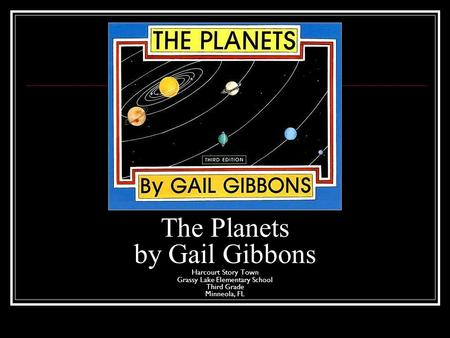 The Planets by Gail Gibbons Harcourt Story Town Grassy Lake Elementary School Third Grade Minneola, FL.