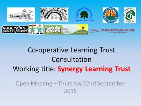 Co-operative Learning Trust Consultation Working title: Synergy Learning Trust Open Meeting – Thursday 22nd September 2015.