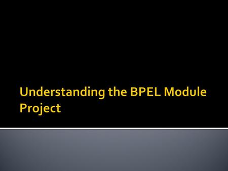  The BPEL Module project is a group of source files which includes BPEL files, WSDL files, and XML schema files. Within a BPEL Module project, you can.