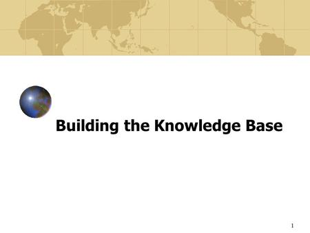 1 Building the Knowledge Base. 2 New Parameters In crossing international borders, a firm encounters parameters not found in domestic business. Examples.