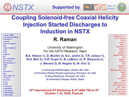 Coupling Solenoid-free Coaxial Helicity Injection Started Discharges to Induction in NSTX Office of Science R. Raman University of Washington For the NSTX.