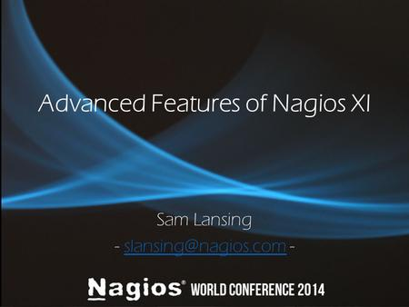 Advanced Features of Nagios XI Sam Lansing -