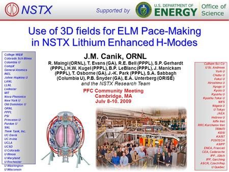 Use of 3D fields for ELM Pace-Making in NSTX Lithium Enhanced H-Modes PFC Community Meeting Cambridge, MA July 8-10, 2009 NSTX Supported by College W&M.