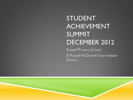STUDENT ACHIEVEMENT SUMMIT DECEMBER 2012 Russell Primary School & Russell-McDowell Intermediate School.