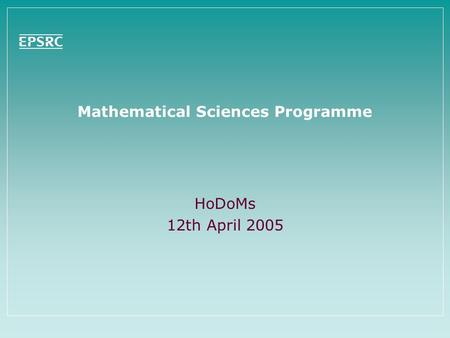 Mathematical Sciences Programme HoDoMs 12th April 2005.