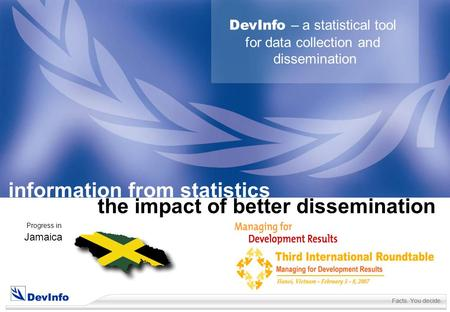 DevInfo DevInfo – a statistical tool for data collection and dissemination information from statistics the impact of better dissemination Progress in Jamaica.