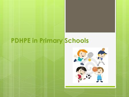PDHPE in Primary Schools. Why is teaching Personal Development and Health important in primary schools Teaching personal development and health is important.