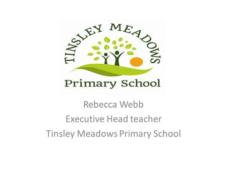 Rebecca Webb Executive Head teacher Tinsley Meadows Primary School.
