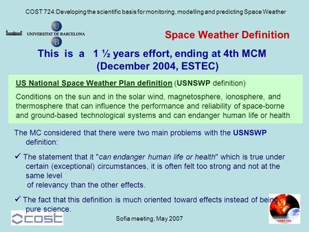 COST 724:Developing the scientific basis for monitoring, modelling and predicting Space Weather Sofia meeting, May 2007 Space Weather Definition This is.