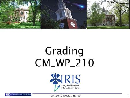 CM_WP_210 Grading v61 Grading CM_WP_210. CM_WP_210 Grading v62 Course Content Introduction Unit 1- Electronic Class Rolls Unit 2 – Grade Submission Unit.