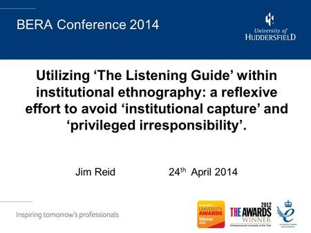 BERA Conference 2014 Utilizing 'The Listening Guide' within institutional ethnography: a reflexive effort to avoid 'institutional capture' and 'privileged.