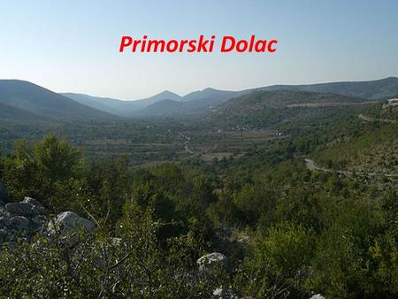 Primorski Dolac. We come from Republic of Croatia which is situated in SE Europe.