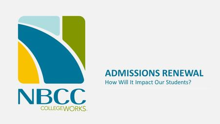 ADMISSIONS RENEWAL How Will It Impact Our Students? TM.