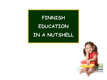 FINNISH EDUCATION IN A NUTSHELL.