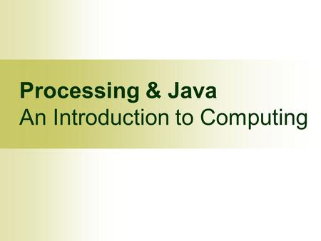 Processing & Java An Introduction to Computing. © Calvin College, 2009 2 Computer Science is no more about computers than astronomy is about telescopes.