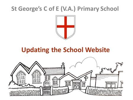 Updating the School Website St George's C of E (V.A.) Primary School.