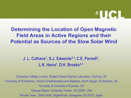 Determining the Location of Open Magnetic Field Areas in Active Regions and their Potential as Sources of the Slow Solar Wind J. L. Culhane 1, S.J. Edwards.