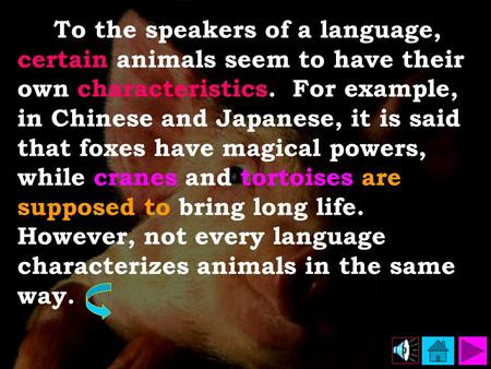 To the speakers of a language, certain animals seem to have their own characteristics. For example, in Chinese and Japanese, it is said that foxes have.