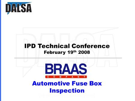 IPD Technical Conference February 19 th 2008 Automotive Fuse Box Inspection.