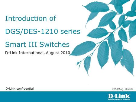 Introduction of DGS/DES-1210 series Smart III Switches D-Link International, August 2010 D-Link confidential 2010/Aug. Update.