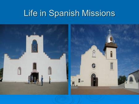 Life in Spanish Missions. Spanish Texans  1700's – 3,500 colonists lived in TX  Population in 3 main areas San Antonio – 2,000 La Bahia – 1,000 Nacogdoches.