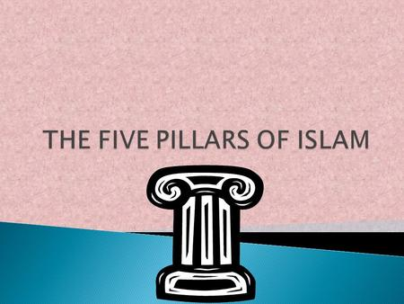  Shadah-The first pillar of Islam.  Salah-The second pillar of Islam.  Zakat-The third pillar of Islam.  Hajj-The fourth pillar of Islam.  Saum-The.