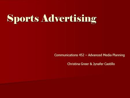Sports Advertising Communications 452 – Advanced Media Planning Christina Greer & Jynafer Castillo.