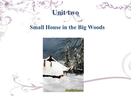 Unit two Small House in the Big Woods. I. Objectives 1) to learn previewing as a reading skill 2) to learn the new terms and expressions in the passages.
