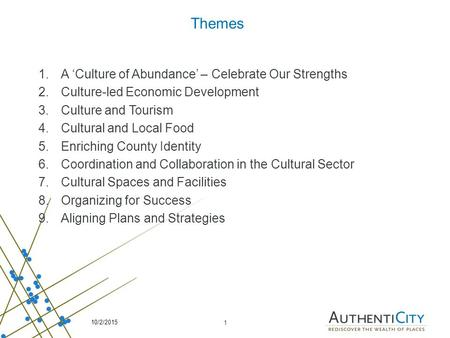 1 Themes 1.A 'Culture of Abundance' – Celebrate Our Strengths 2.Culture-led Economic Development 3.Culture and Tourism 4.Cultural and Local Food 5.Enriching.