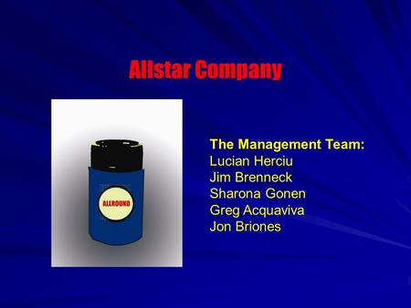 Allstar Company The Management Team: Lucian Herciu Jim Brenneck Sharona Gonen Greg Acquaviva Jon Briones.