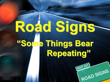 "Road Signs ""Some Things Bear Repeating"" Repeating"""